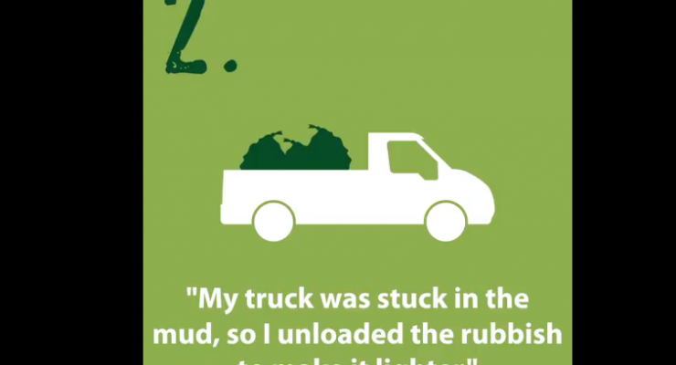 """My truck was stuck in the mud, so I unloaded the rubbish to make it lighter.""- Read the top ten rubbish excuses given by people caught fly-tipping across Wales"